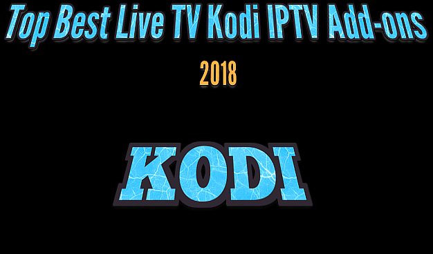 Top Best Live TV  IPTV Kodi Add-ons 2018