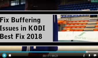 Best FIX for Slow Kodi 17.6 Buffering Issues 2018