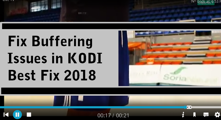 Best FIX for Slow Kodi 17.6 Buffering Issues